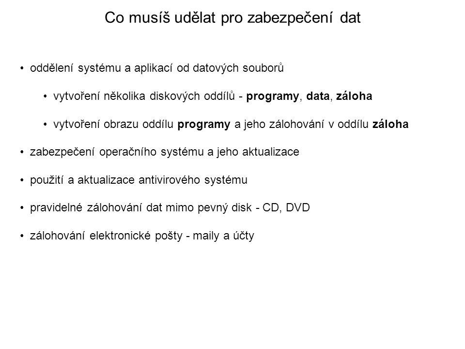 Co musíš udělat pro zabezpečení dat oddělení systému a aplikací od datových souborů vytvoření několika diskových oddílů - programy, data, záloha vytvo