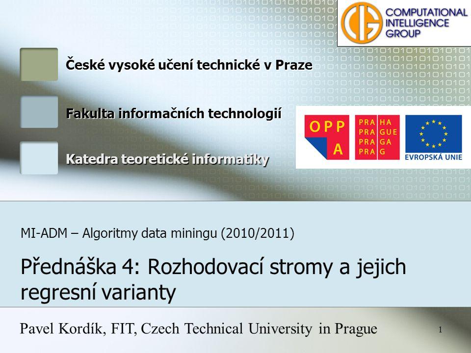 České vysoké učení technické v Praze Fakulta informačních technologií Katedra teoretické informatiky MI-ADM – Algoritmy data miningu (2010/2011) Předn