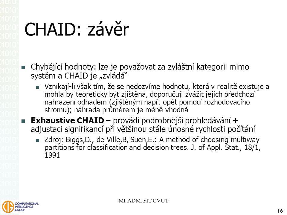 """CHAID: závěr Chybějící hodnoty: lze je považovat za zvláštní kategorii mimo systém a CHAID je """"zvládá"""" Vznikají-li však tím, že se nedozvíme hodnotu,"""