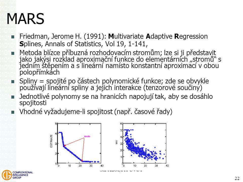 MARS Friedman, Jerome H. (1991): Multivariate Adaptive Regression Splines, Annals of Statistics, Vol 19, 1-141, Metoda blízce příbuzná rozhodovacím st