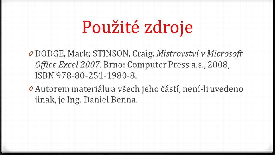 Použité zdroje 0 DODGE, Mark; STINSON, Craig. Mistrovství v Microsoft Office Excel 2007. Brno: Computer Press a.s., 2008, ISBN 978-80-251-1980-8. 0 Au
