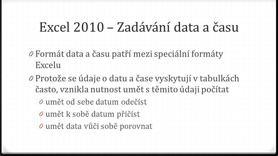 Excel 2010 – Zadávání data a času 0 Tvůrci programu Excel to vyřešili následovně: 0 Nikdo nebude potřebovat číselně pracovat s dřívějším datem než 1.