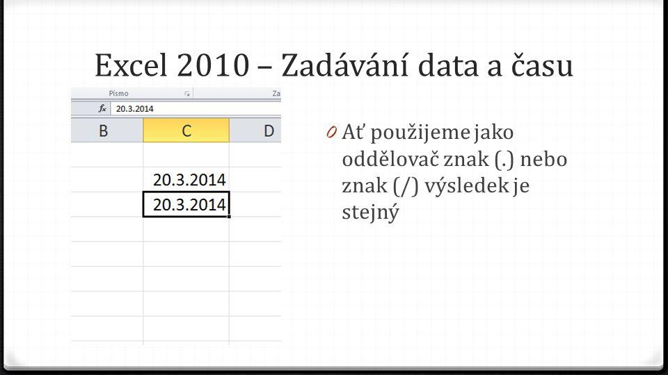"""Excel 2010 – Zadávání data a času 0 Datum nemusíme zadávat v """"úplném tvaru, Excel se vždy snaží doplnit chybějící údaje doplnit."""