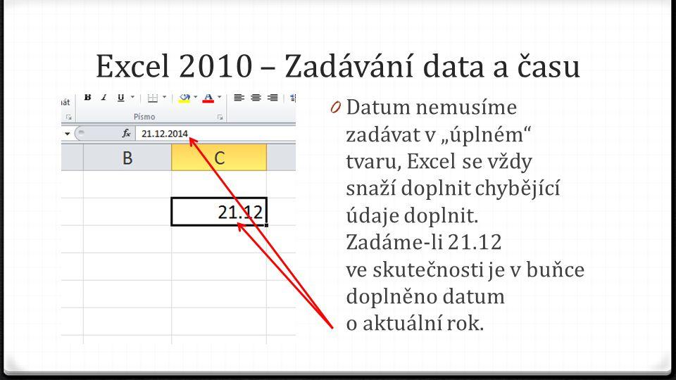 """Excel 2010 – Zadávání data a času 0 Datum nemusíme zadávat v """"úplném"""" tvaru, Excel se vždy snaží doplnit chybějící údaje doplnit. Zadáme-li 21.12 ve s"""