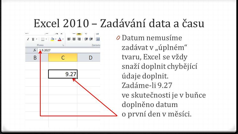 """Excel 2010 – Zadávání data a času 0 Datum nemusíme zadávat v """"úplném"""" tvaru, Excel se vždy snaží doplnit chybějící údaje doplnit. Zadáme-li 9.27 ve sk"""