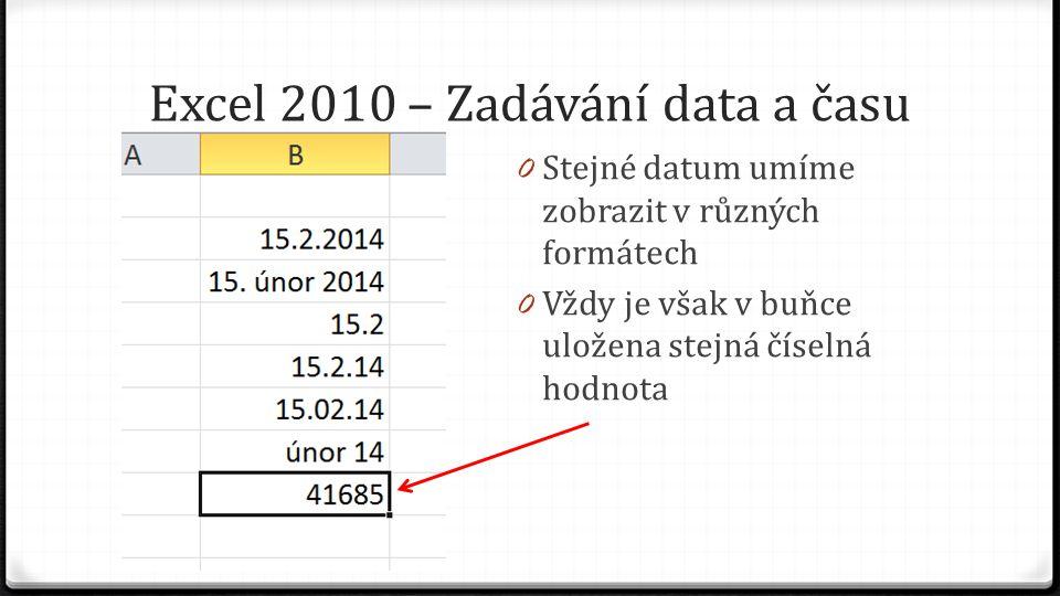 Excel 2010 – Zadávání data a času 0 Stejné datum umíme zobrazit v různých formátech 0 Vždy je však v buňce uložena stejná číselná hodnota