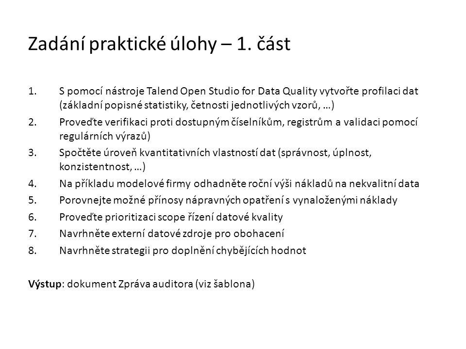 Zadání praktické úlohy – 1. část 1.S pomocí nástroje Talend Open Studio for Data Quality vytvořte profilaci dat (základní popisné statistiky, četnosti