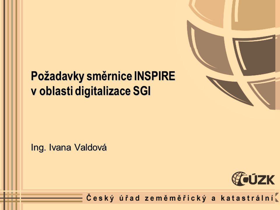 Požadavky směrnice INSPIRE v oblasti digitalizace SGI Ing. Ivana Valdová