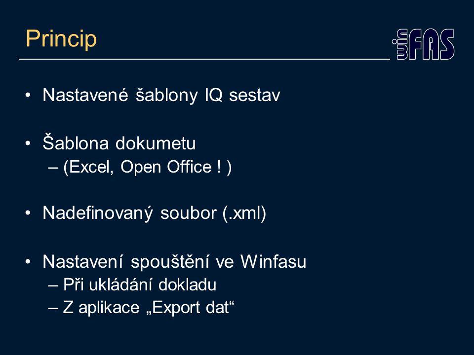 Princip Nastavené šablony IQ sestav Šablona dokumetu –(Excel, Open Office ! ) Nadefinovaný soubor (.xml) Nastavení spouštění ve Winfasu –Při ukládání