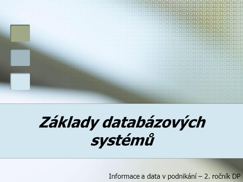 Základy databázových systémů Informace a data v podnikání – 2. ročník DP