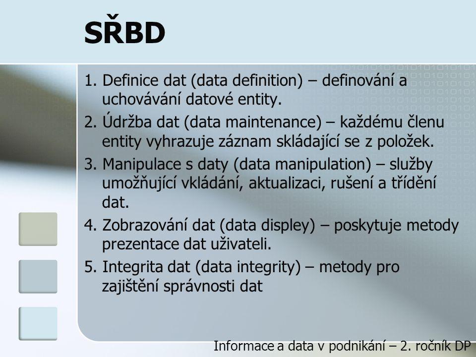 SŘBD 1.Definice dat (data definition) – definování a uchovávání datové entity.