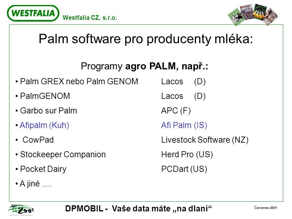 """Westfalia CZ, s.r.o. Červenec 2001 DPMOBIL - Vaše data máte """"na dlani"""" Palm software pro producenty mléka: Programy agro PALM, např.: Palm GREX nebo P"""