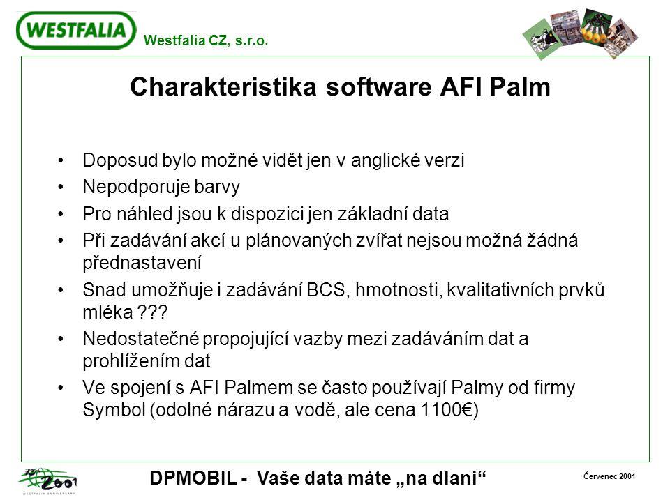 """Westfalia CZ, s.r.o. Červenec 2001 DPMOBIL - Vaše data máte """"na dlani"""" Charakteristika software AFI Palm Doposud bylo možné vidět jen v anglické verzi"""