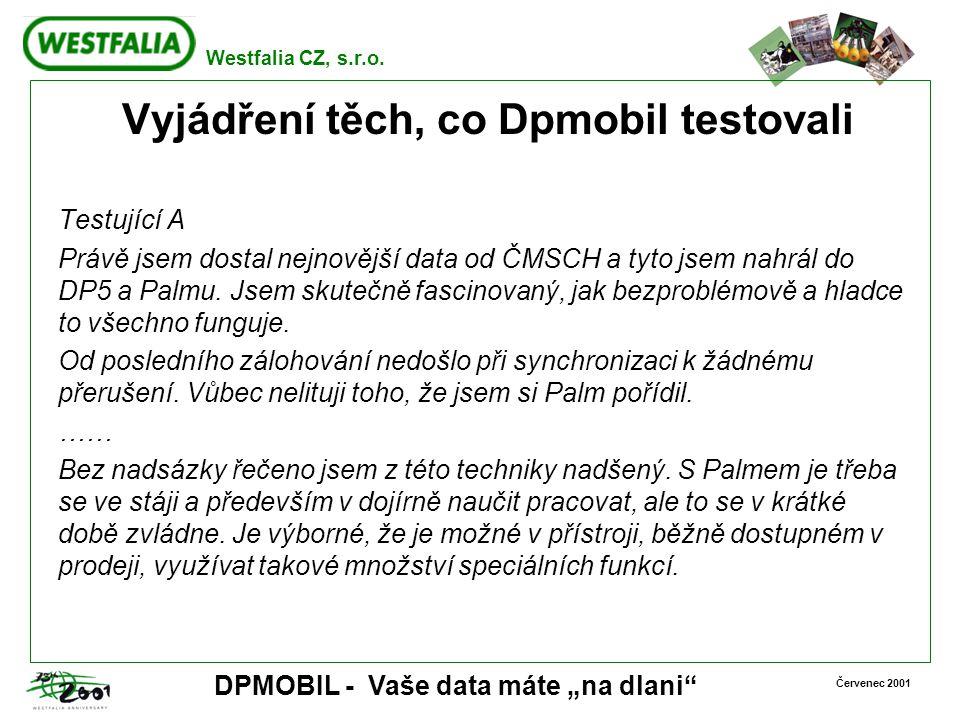 """Westfalia CZ, s.r.o. Červenec 2001 DPMOBIL - Vaše data máte """"na dlani"""" Vyjádření těch, co Dpmobil testovali Testující A Právě jsem dostal nejnovější d"""