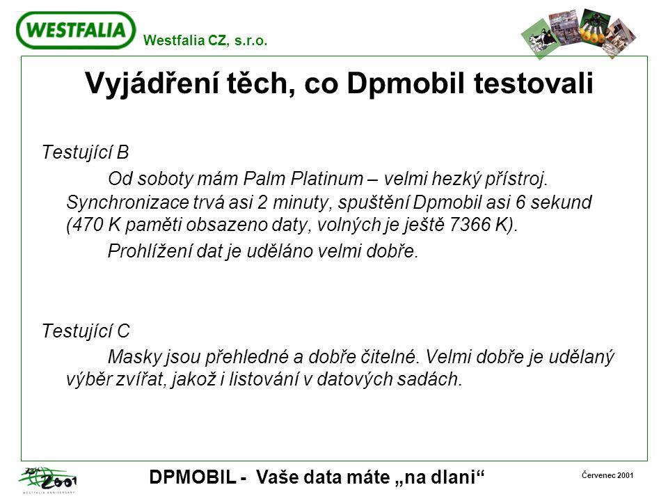 """Westfalia CZ, s.r.o. Červenec 2001 DPMOBIL - Vaše data máte """"na dlani"""" Vyjádření těch, co Dpmobil testovali Testující B Od soboty mám Palm Platinum –"""