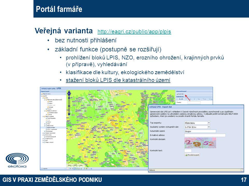 GIS V PRAXI ZEMĚDĚLSKÉHO PODNIKU17 Portál farmáře Veřejná varianta http://eagri.cz/public/app/plpis http://eagri.cz/public/app/plpis bez nutnosti přih