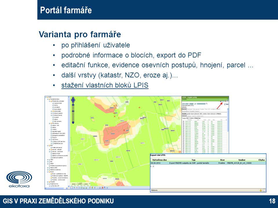 GIS V PRAXI ZEMĚDĚLSKÉHO PODNIKU18 Portál farmáře Varianta pro farmáře po přihlášení uživatele podrobné informace o blocích, export do PDF editační fu