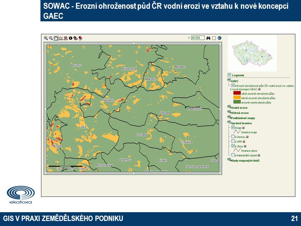 GIS V PRAXI ZEMĚDĚLSKÉHO PODNIKU21 SOWAC - Erozní ohroženost půd ČR vodní erozí ve vztahu k nové koncepci GAEC