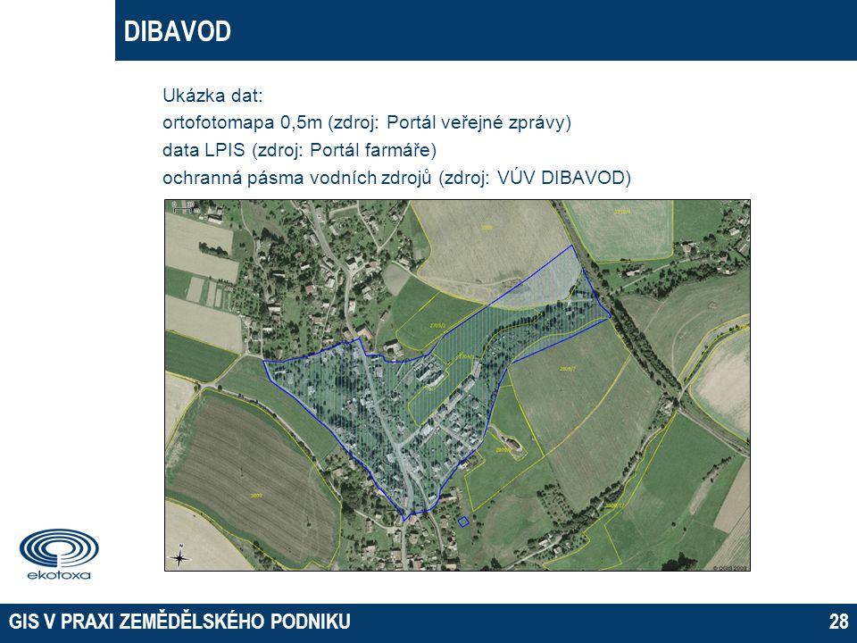 GIS V PRAXI ZEMĚDĚLSKÉHO PODNIKU28 DIBAVOD Ukázka dat: ortofotomapa 0,5m (zdroj: Portál veřejné zprávy) data LPIS (zdroj: Portál farmáře) ochranná pás