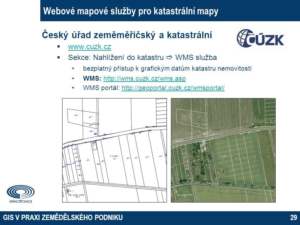GIS V PRAXI ZEMĚDĚLSKÉHO PODNIKU29 Webové mapové služby pro katastrální mapy Český úřad zeměměřičský a katastrální  www.cuzk.cz www.cuzk.cz  Sekce: