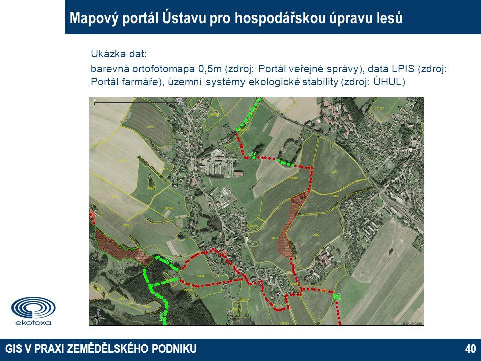 GIS V PRAXI ZEMĚDĚLSKÉHO PODNIKU40 Mapový portál Ústavu pro hospodářskou úpravu lesů Ukázka dat: barevná ortofotomapa 0,5m (zdroj: Portál veřejné sprá