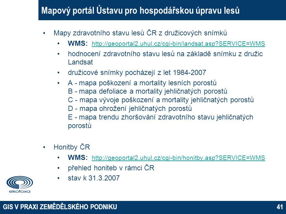 GIS V PRAXI ZEMĚDĚLSKÉHO PODNIKU41 Mapový portál Ústavu pro hospodářskou úpravu lesů Mapy zdravotního stavu lesů ČR z družicových snímků WMS: http://g