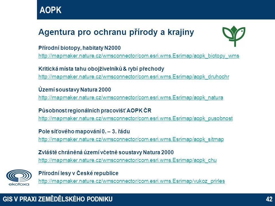 GIS V PRAXI ZEMĚDĚLSKÉHO PODNIKU42 AOPK Agentura pro ochranu přírody a krajiny Přírodní biotopy, habitaty N2000 http://mapmaker.nature.cz/wmsconnector