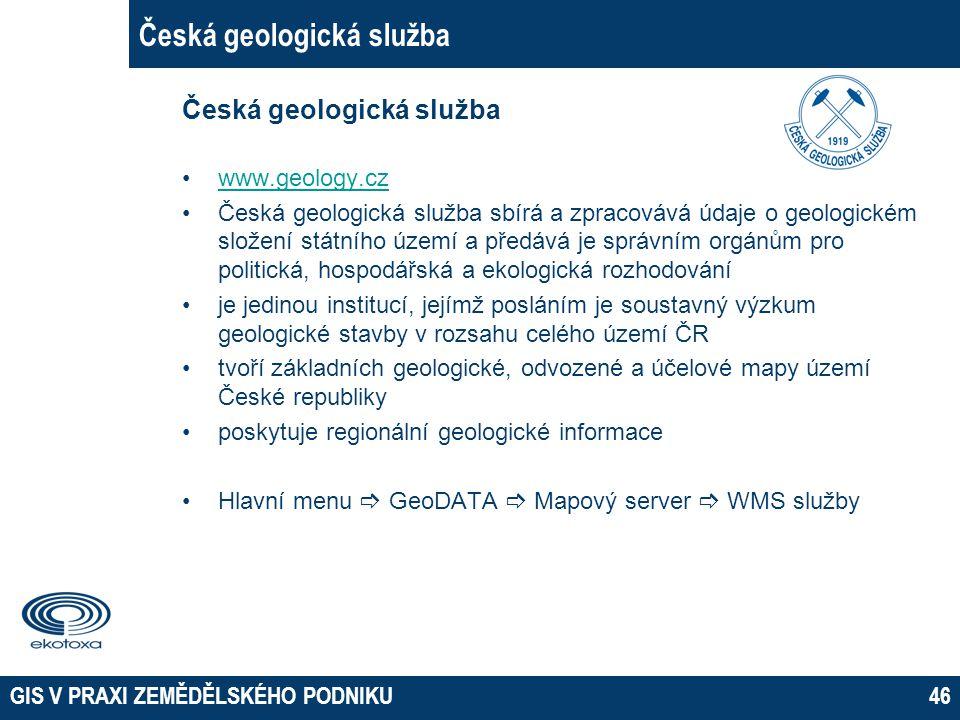 GIS V PRAXI ZEMĚDĚLSKÉHO PODNIKU46 Česká geologická služba www.geology.cz Česká geologická služba sbírá a zpracovává údaje o geologickém složení státn