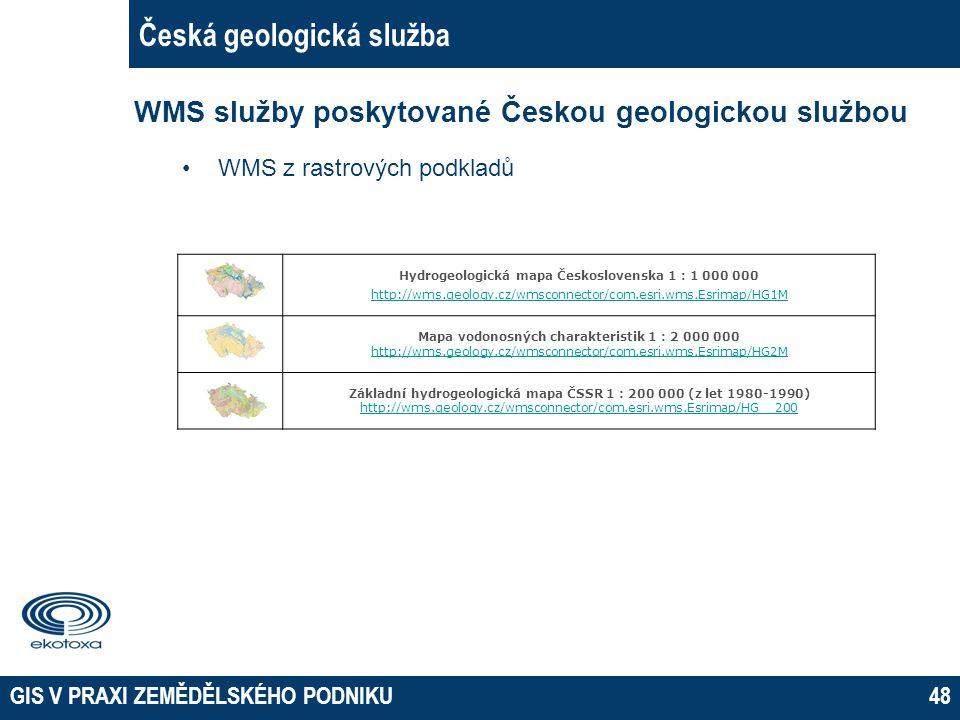 GIS V PRAXI ZEMĚDĚLSKÉHO PODNIKU48 Česká geologická služba WMS služby poskytované Českou geologickou službou WMS z rastrových podkladů Hydrogeologická