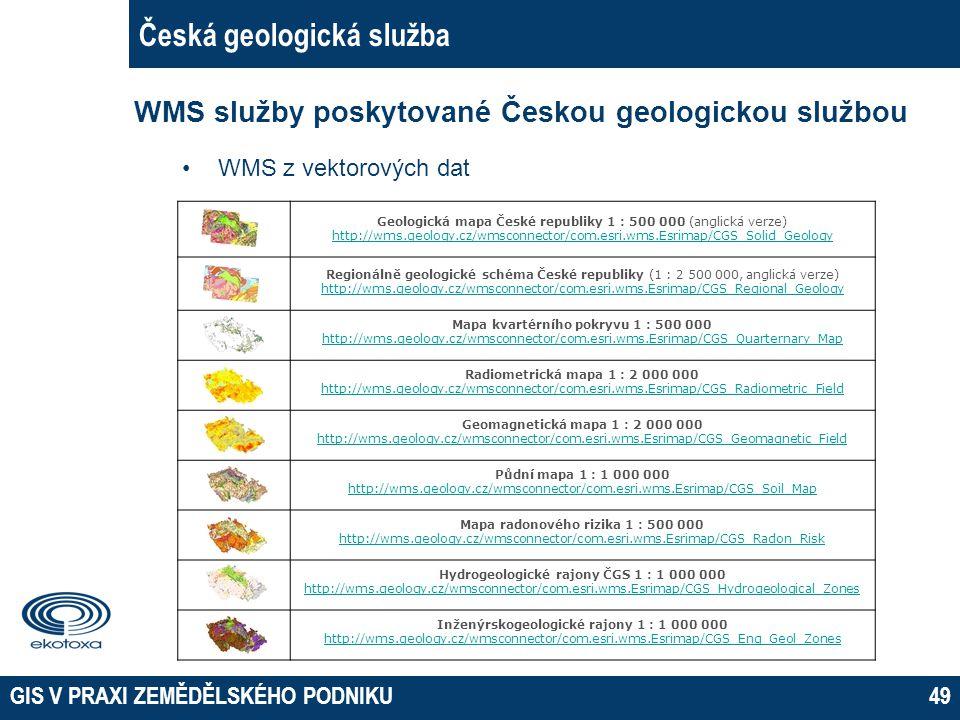 GIS V PRAXI ZEMĚDĚLSKÉHO PODNIKU49 Česká geologická služba WMS služby poskytované Českou geologickou službou WMS z vektorových dat Geologická mapa Čes