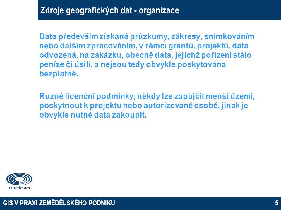 """GIS V PRAXI ZEMĚDĚLSKÉHO PODNIKU6 Zdroje geografických dat  organizace  datové servery, databáze  mapové portály, WMS služby __________________________________________________________ stahování """"ostrých dat ze serverů data použitelná i na další analýzy možnosti autorizace, licenční omezení vizualizace a zpracování vlastním software export / tisk v závislosti na použitém software řada formátů (kompatibilita)"""