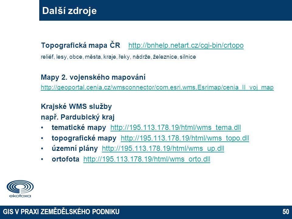 GIS V PRAXI ZEMĚDĚLSKÉHO PODNIKU50 Další zdroje Topografická mapa ČRhttp://bnhelp.netart.cz/cgi-bin/crtopohttp://bnhelp.netart.cz/cgi-bin/crtopo relié