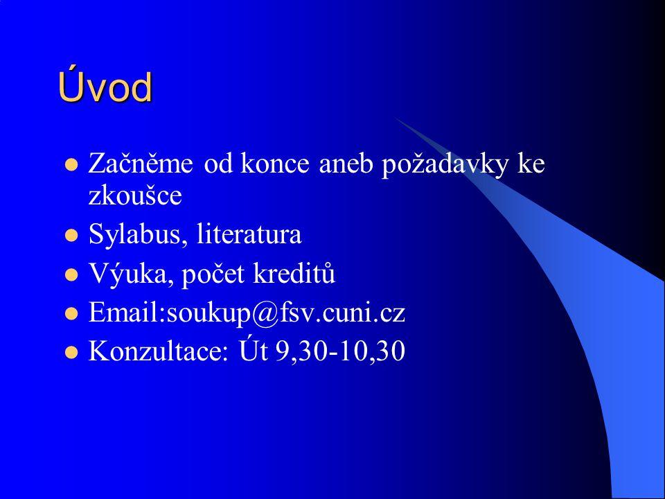 Úvod Začněme od konce aneb požadavky ke zkoušce Sylabus, literatura Výuka, počet kreditů Email:soukup@fsv.cuni.cz Konzultace: Út 9,30-10,30
