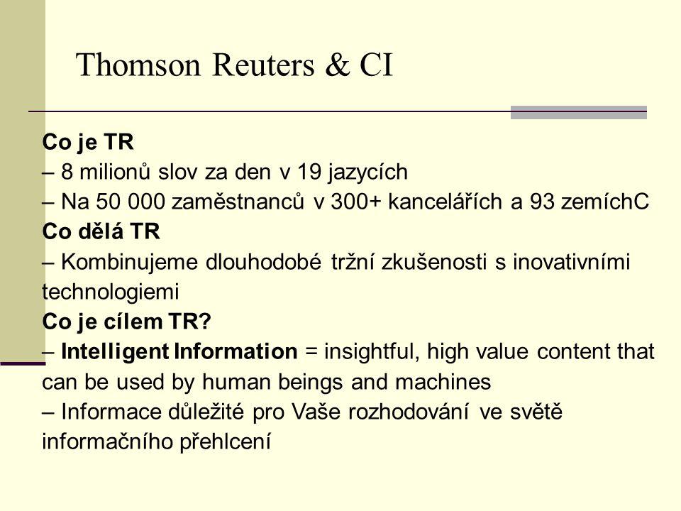 Thomson Reuters & CI Co je TR – 8 milionů slov za den v 19 jazycích – Na 50 000 zaměstnanců v 300+ kancelářích a 93 zemíchC Co dělá TR – Kombinujeme dlouhodobé tržní zkušenosti s inovativními technologiemi Co je cílem TR.