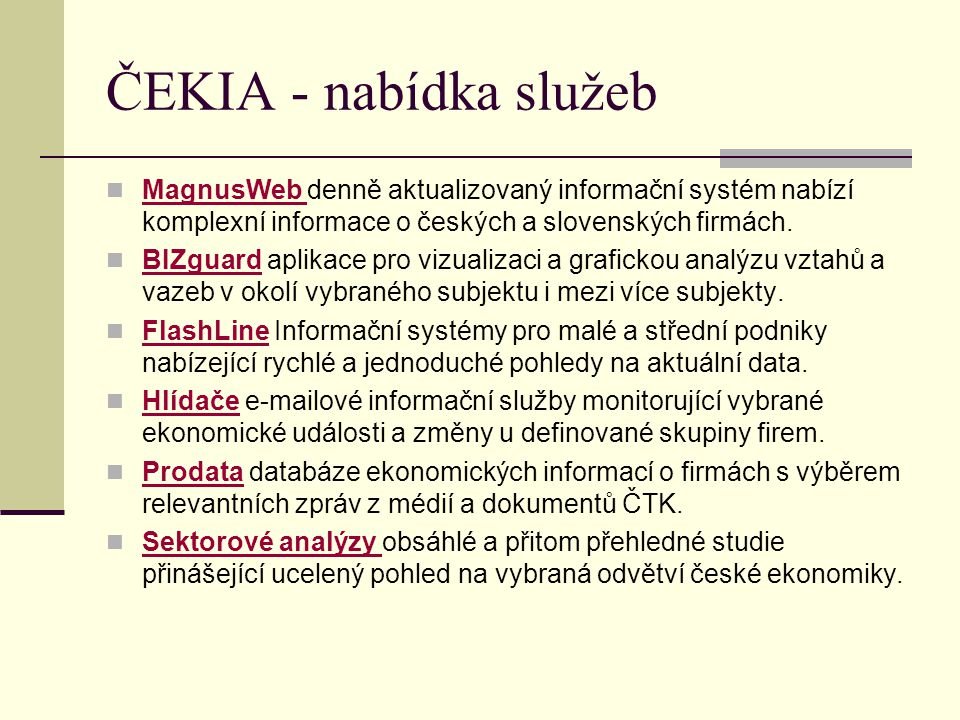 ČEKIA - nabídka služeb MagnusWeb denně aktualizovaný informační systém nabízí komplexní informace o českých a slovenských firmách.