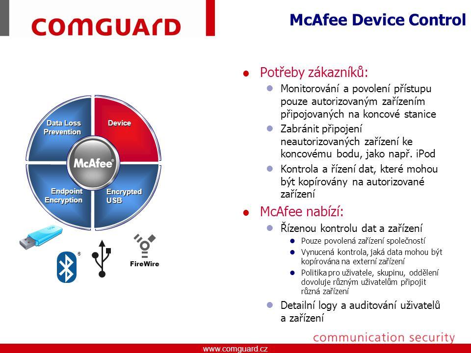 www.comguard.czcommunication security www.comguard.cz McAfee Device Control Potřeby zákazníků: Monitorování a povolení přístupu pouze autorizovaným zařízením připojovaných na koncové stanice Zabránit připojení neautorizovaných zařízení ke koncovému bodu, jako např.