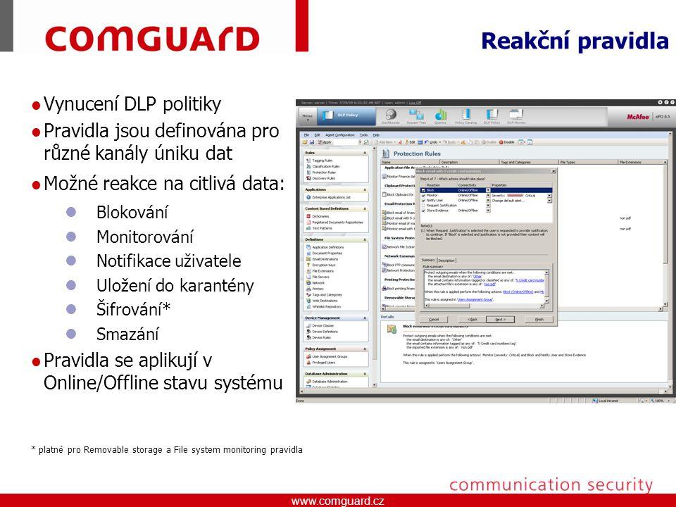 www.comguard.czcommunication security www.comguard.cz Reakční pravidla Vynucení DLP politiky Pravidla jsou definována pro různé kanály úniku dat Možné reakce na citlivá data: Blokování Monitorování Notifikace uživatele Uložení do karantény Šifrování* Smazání Pravidla se aplikují v Online/Offline stavu systému * platné pro Removable storage a File system monitoring pravidla