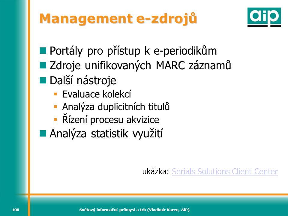 Světový informační průmysl a trh (Vladimír Karen, AiP)100 Management e-zdrojů Portály pro přístup k e-periodikům Zdroje unifikovaných MARC záznamů Dal