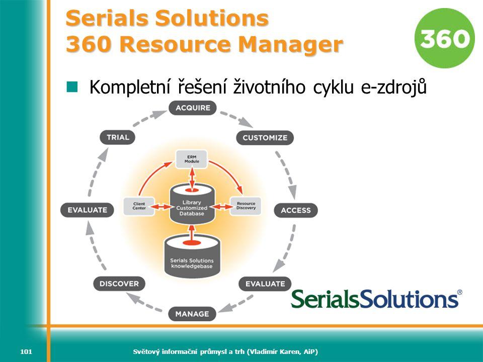 Světový informační průmysl a trh (Vladimír Karen, AiP)101 Serials Solutions 360 Resource Manager Kompletní řešení životního cyklu e-zdrojů