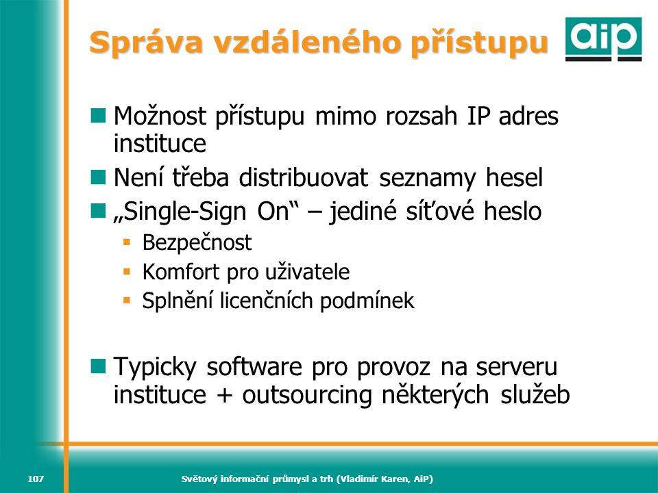 Světový informační průmysl a trh (Vladimír Karen, AiP)107 Správa vzdáleného přístupu Možnost přístupu mimo rozsah IP adres instituce Není třeba distri