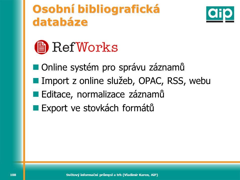 Světový informační průmysl a trh (Vladimír Karen, AiP)108 Osobní bibliografická databáze Online systém pro správu záznamů Import z online služeb, OPAC