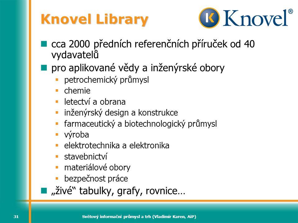 Světový informační průmysl a trh (Vladimír Karen, AiP)31 Knovel Library cca 2000 předních referenčních příruček od 40 vydavatelů pro aplikované vědy a