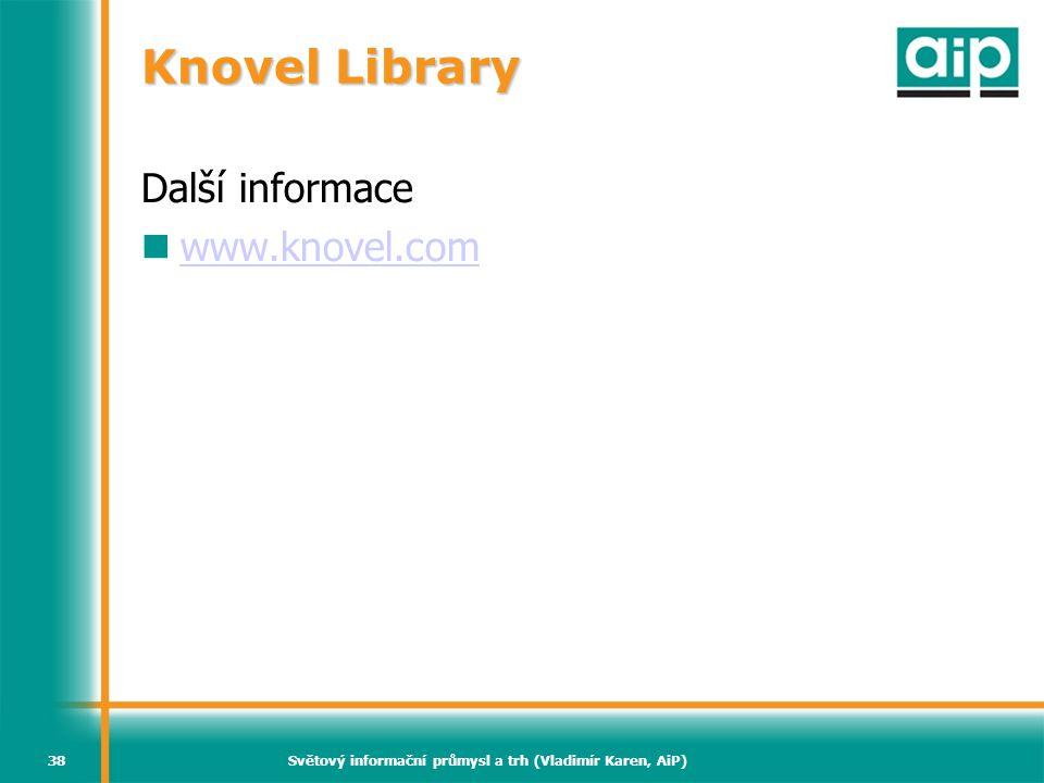 Světový informační průmysl a trh (Vladimír Karen, AiP)38 Knovel Library Další informace www.knovel.com
