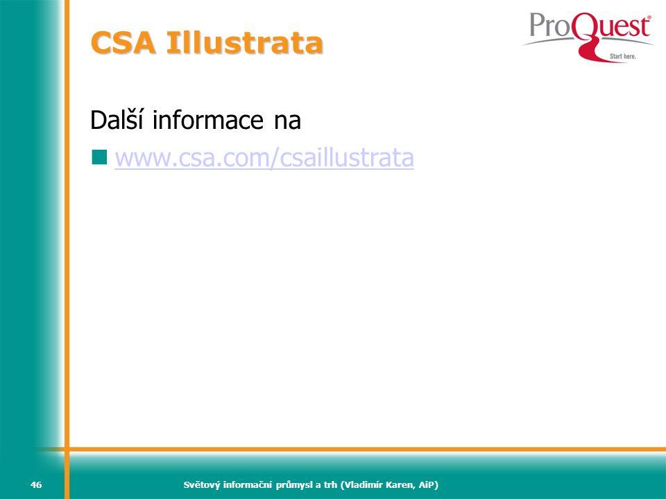Světový informační průmysl a trh (Vladimír Karen, AiP)46 CSA Illustrata Další informace na www.csa.com/csaillustrata