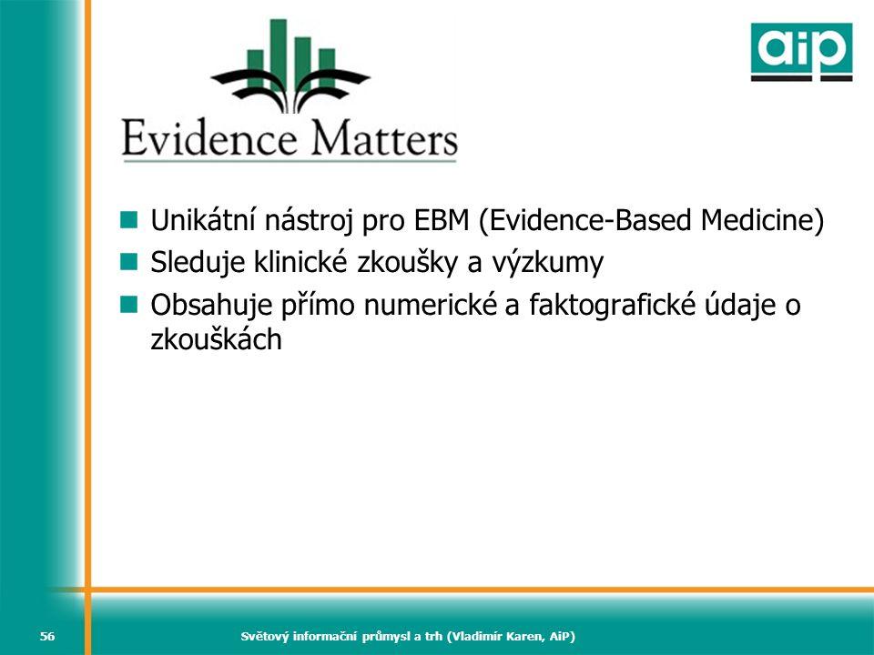 Světový informační průmysl a trh (Vladimír Karen, AiP)56 Evidence Matters Unikátní nástroj pro EBM (Evidence-Based Medicine) Sleduje klinické zkoušky