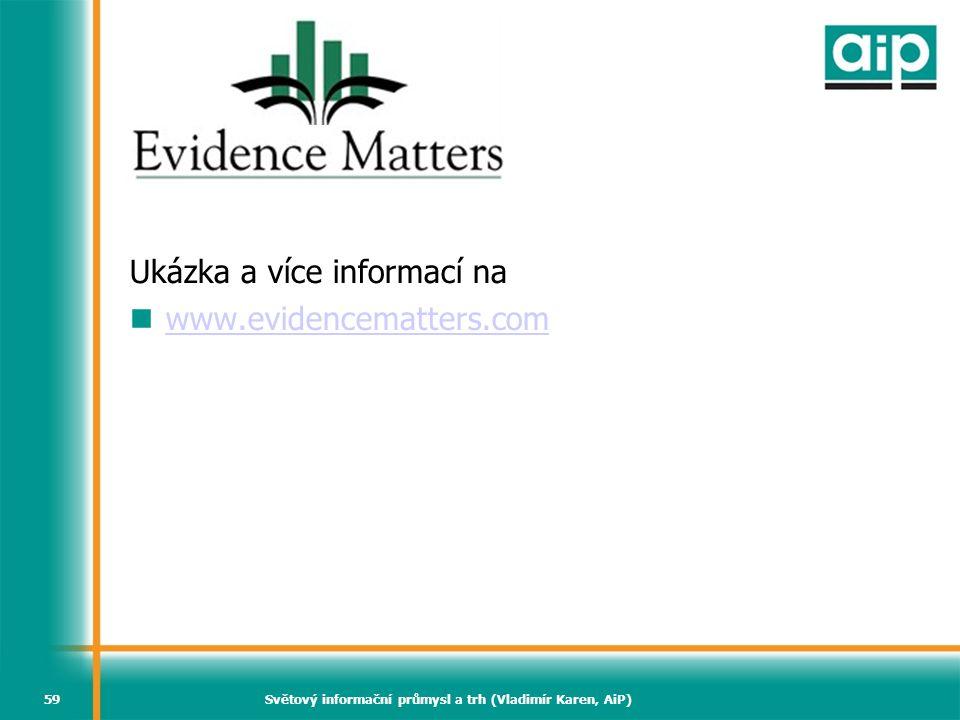 Světový informační průmysl a trh (Vladimír Karen, AiP)59 Evidence Matters Ukázka a více informací na www.evidencematters.com