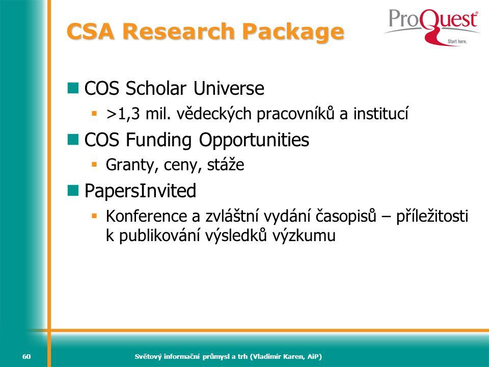 Světový informační průmysl a trh (Vladimír Karen, AiP)60 CSA Research Package COS Scholar Universe  >1,3 mil. vědeckých pracovníků a institucí COS Fu