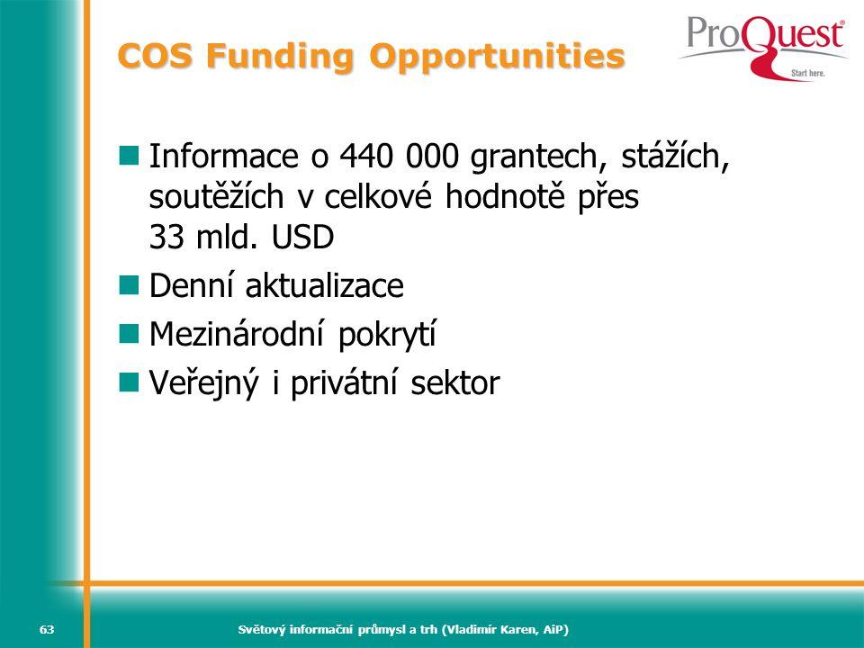 Světový informační průmysl a trh (Vladimír Karen, AiP)63 COS Funding Opportunities Informace o 440 000 grantech, stážích, soutěžích v celkové hodnotě