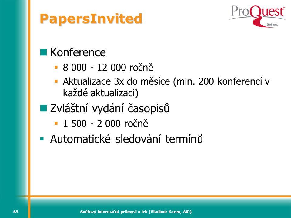 Světový informační průmysl a trh (Vladimír Karen, AiP)65 PapersInvited Konference  8 000 - 12 000 ročně  Aktualizace 3x do měsíce (min. 200 konferen
