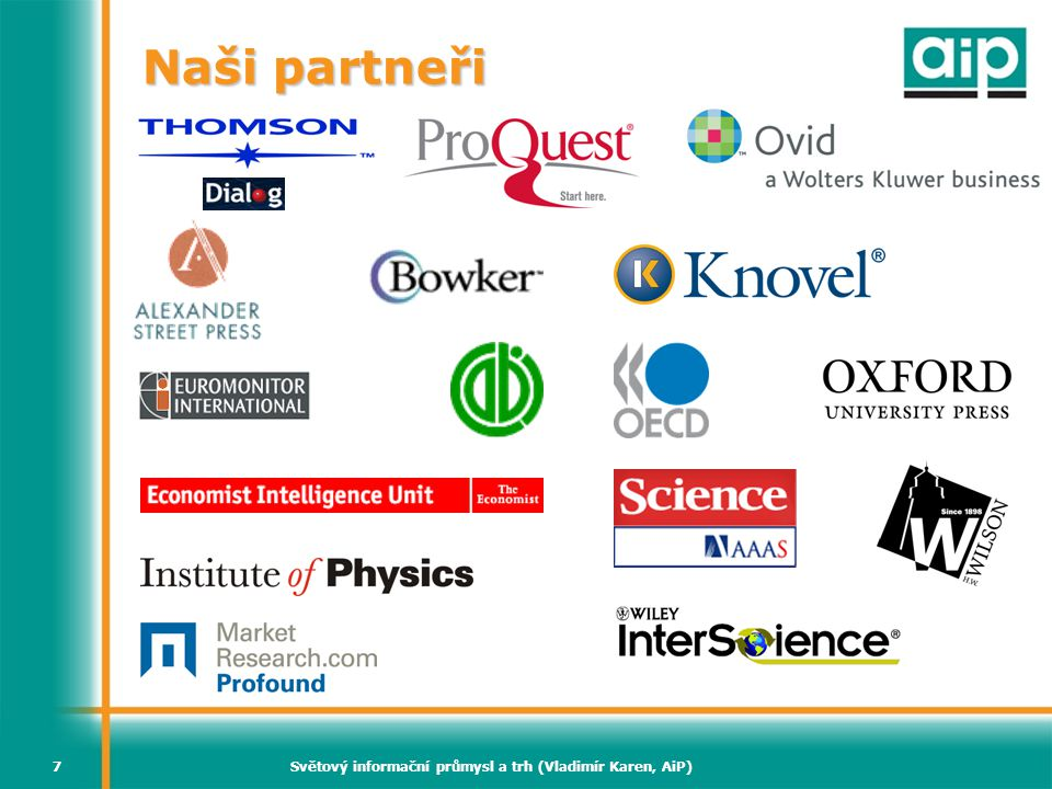 Světový informační průmysl a trh (Vladimír Karen, AiP)7 Naši partneři